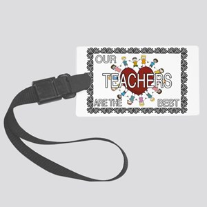 Our Teachers are the BEST Large Luggage Tag