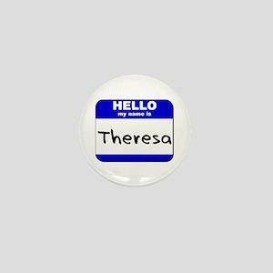 hello my name is theresa Mini Button