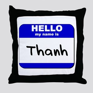 hello my name is thanh  Throw Pillow