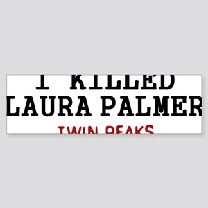 I Killed Laura Palmer Sticker (Bumper)