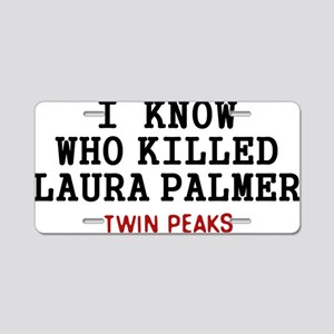 I Know Who Killed Laura Pal Aluminum License Plate