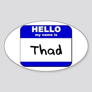 hello my name is thad Oval Sticker