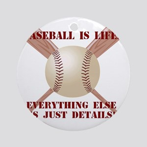 Baseball is Life... Round Ornament