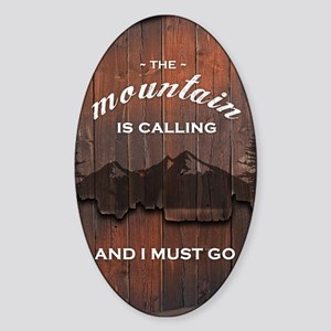 the mountain is calling and i must  Sticker (Oval)