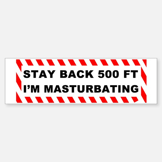 Stay Back 500 Feet Im Masturbatin Sticker (Bumper)
