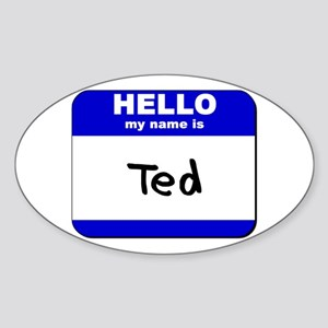 hello my name is ted Oval Sticker