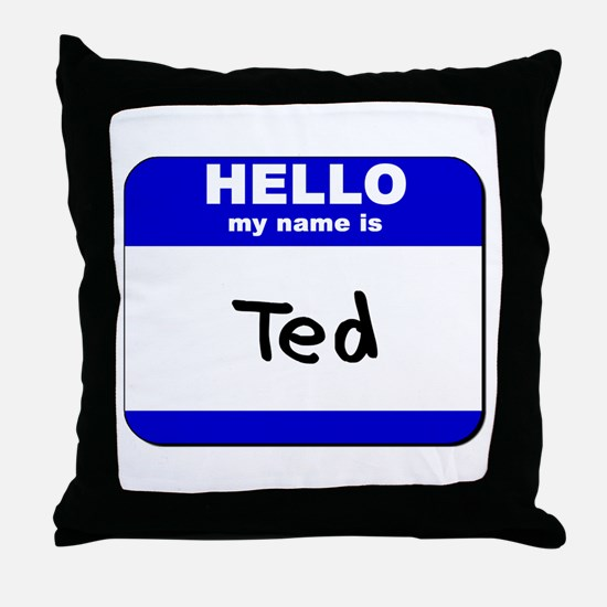 hello my name is ted  Throw Pillow