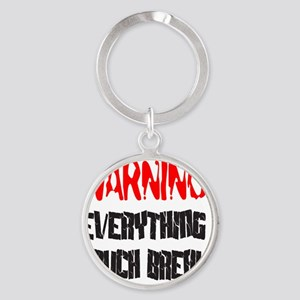 WARNING! EVERYTHING I TOUCH BREAKS Round Keychain
