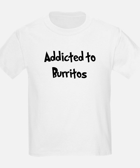 Addicted to Burritos T-Shirt