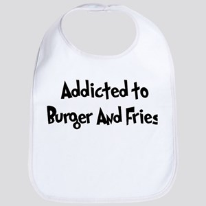 Addicted to Burger And Fries Bib