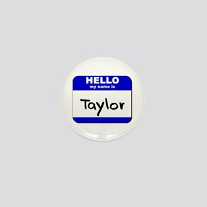 hello my name is taylor Mini Button