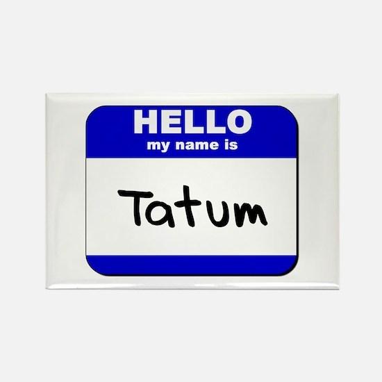 hello my name is tatum Rectangle Magnet