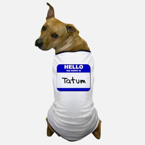 hello my name is tatum Dog T-Shirt
