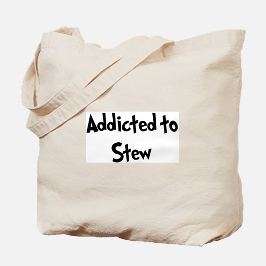 Addicted to Stew Tote Bag