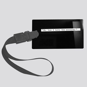 Oh, how I hate the morning Large Luggage Tag