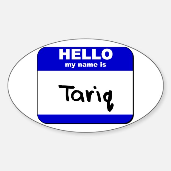 hello my name is tariq Oval Decal