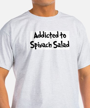 Addicted to Spinach Salad T-Shirt