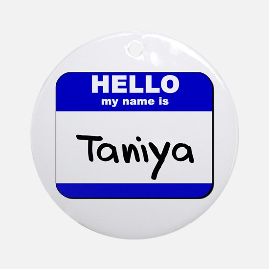 hello my name is taniya  Ornament (Round)