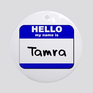 hello my name is tamra  Ornament (Round)