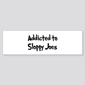 Addicted to Sloppy Joes Bumper Sticker