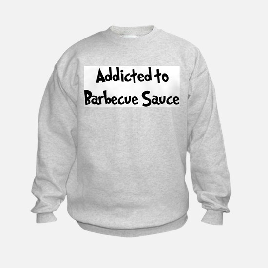 Addicted to Barbecue Sauce Sweatshirt