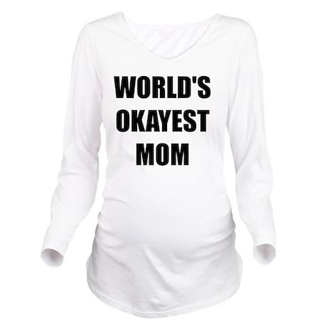 Worlds Okayest Mom Long Sleeve Maternity T-Shirt