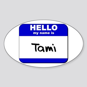 hello my name is tami Oval Sticker
