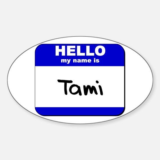 hello my name is tami Oval Decal