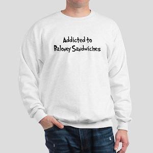 Addicted to Baloney Sandwiche Sweatshirt