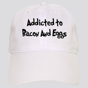 Addicted to Bacon And Eggs Cap
