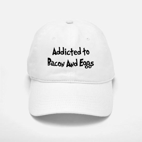 Addicted to Bacon And Eggs Baseball Baseball Cap
