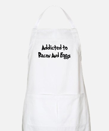 Addicted to Bacon And Eggs BBQ Apron