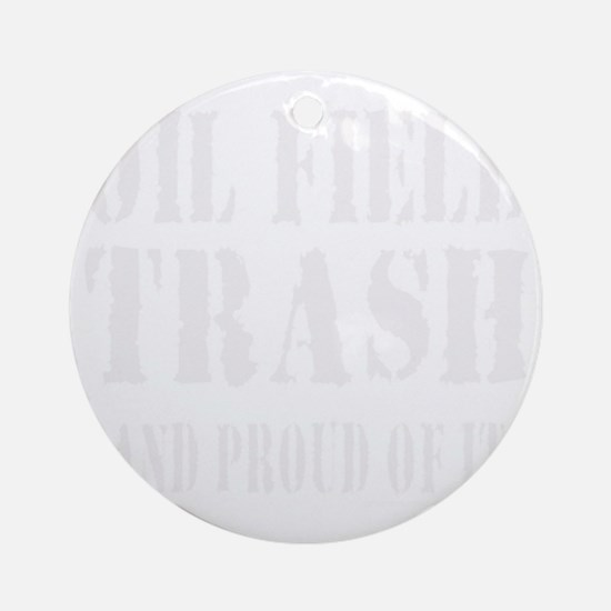 OIL FIELD TRASH T-SHIRTS AND GIFTS Round Ornament