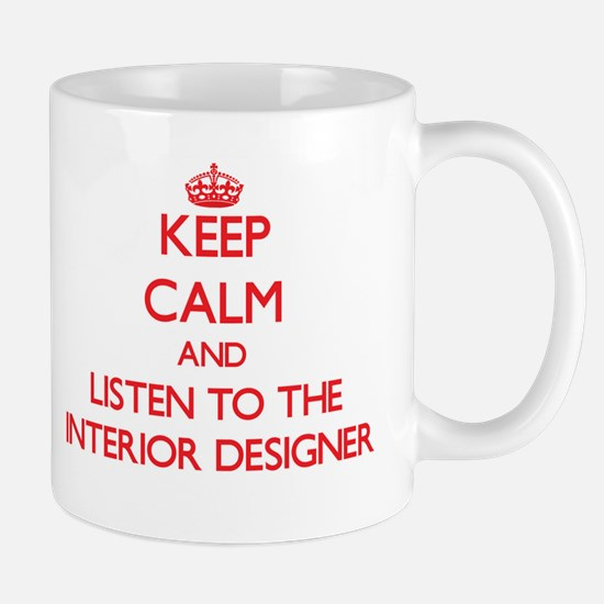 Keep Calm and Listen to the Interior Designer Mugs