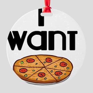 I want Pizza Round Ornament