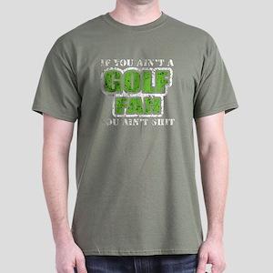 If you aint a Golf Fan you ai Dark T-Shirt