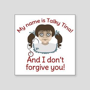 "Talky Tina I Dont Forgive Y Square Sticker 3"" x 3"""