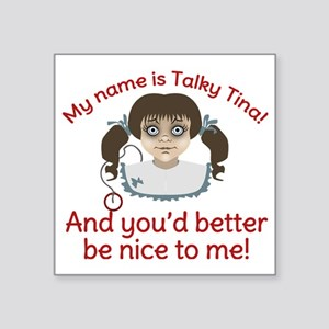 """Talky Tina Better Be Nice Square Sticker 3"""" x 3"""""""