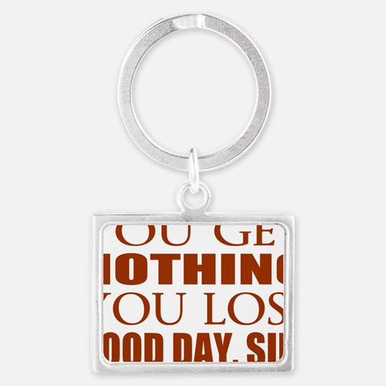 You Lose Good Day Sir Landscape Keychain