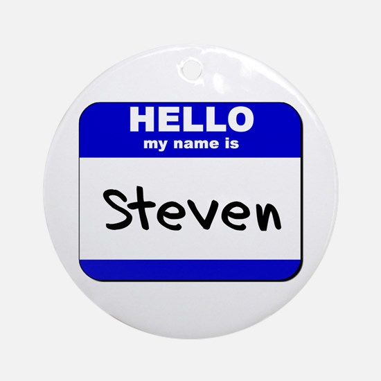 hello my name is steven  Ornament (Round)