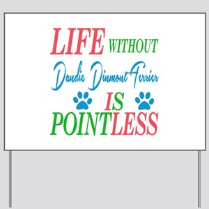 Life without Dandie Dinmont Terrier is p Yard Sign