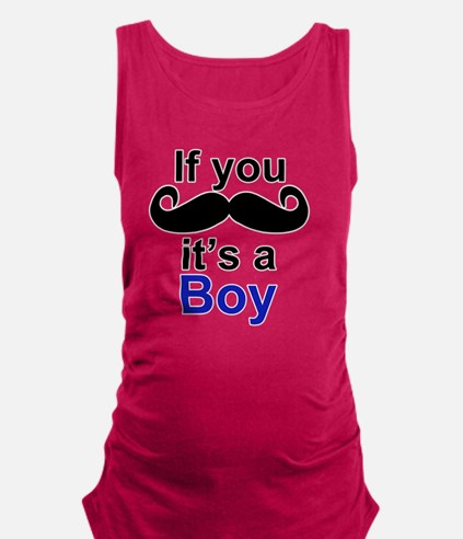 If you moustache its a boy Maternity Tank Top