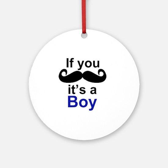 If you moustache its a boy Round Ornament