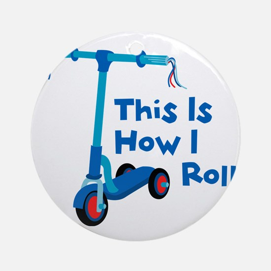 This Is How I Roll Round Ornament
