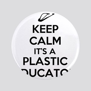 "Keep Calm, Its a Plastic Educator 3.5"" Button"