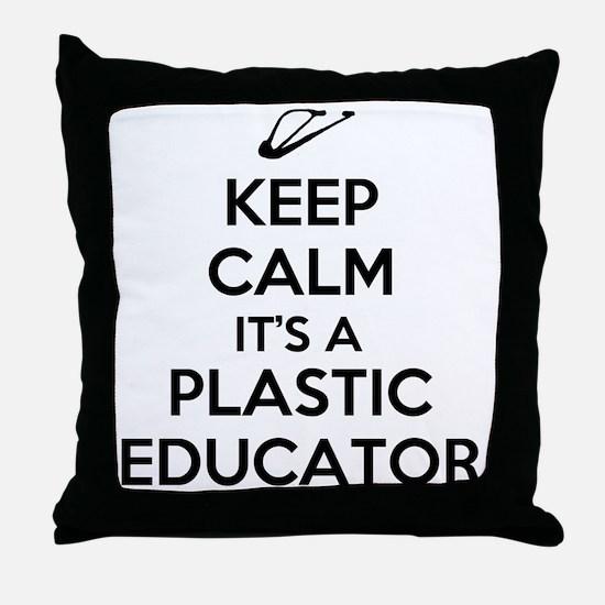 Keep Calm, Its a Plastic Educator Throw Pillow