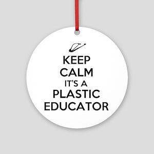 Keep Calm, Its a Plastic Educator Round Ornament