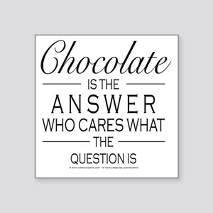 "Chocolate is the answer Square Sticker 3"" x 3"""