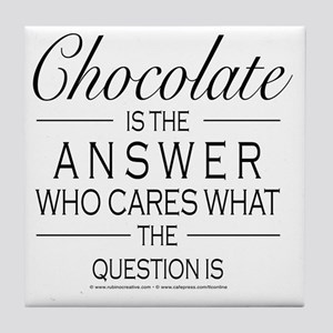 Chocolate is the answer Tile Coaster