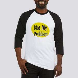 Not My Problem Baseball Jersey